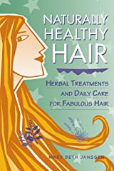 Naturally Healthy Hair: Herbal Treatments And Daily Care for Fabulous Hair Paperback