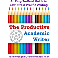 The Productive Academic Writer: An Easy-To-Read Guide To Low-Stress Prolific Writing (English Edition)