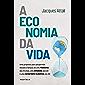 A economia da vida: Uma proposta para pouparmos nossas crianças de uma pandemia aos 10 anos, uma ditadura aos 20 e uma…