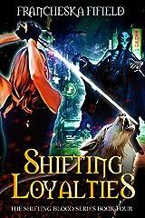 Shifting Loyalties (Shifting Blood Book 4) Kindle Edition
