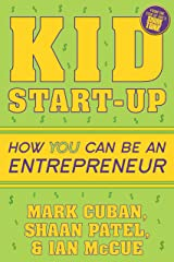 Kid Start-Up: How YOU Can Become an Entrepreneur Kindle Edition