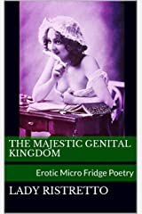 The Majestic Genital Kingdom: Erotic Micro Fridge Poetry Kindle Edition