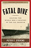 Fatal Dive: Solving the World War II Mystery of the USS Grunion (World War II Collection)