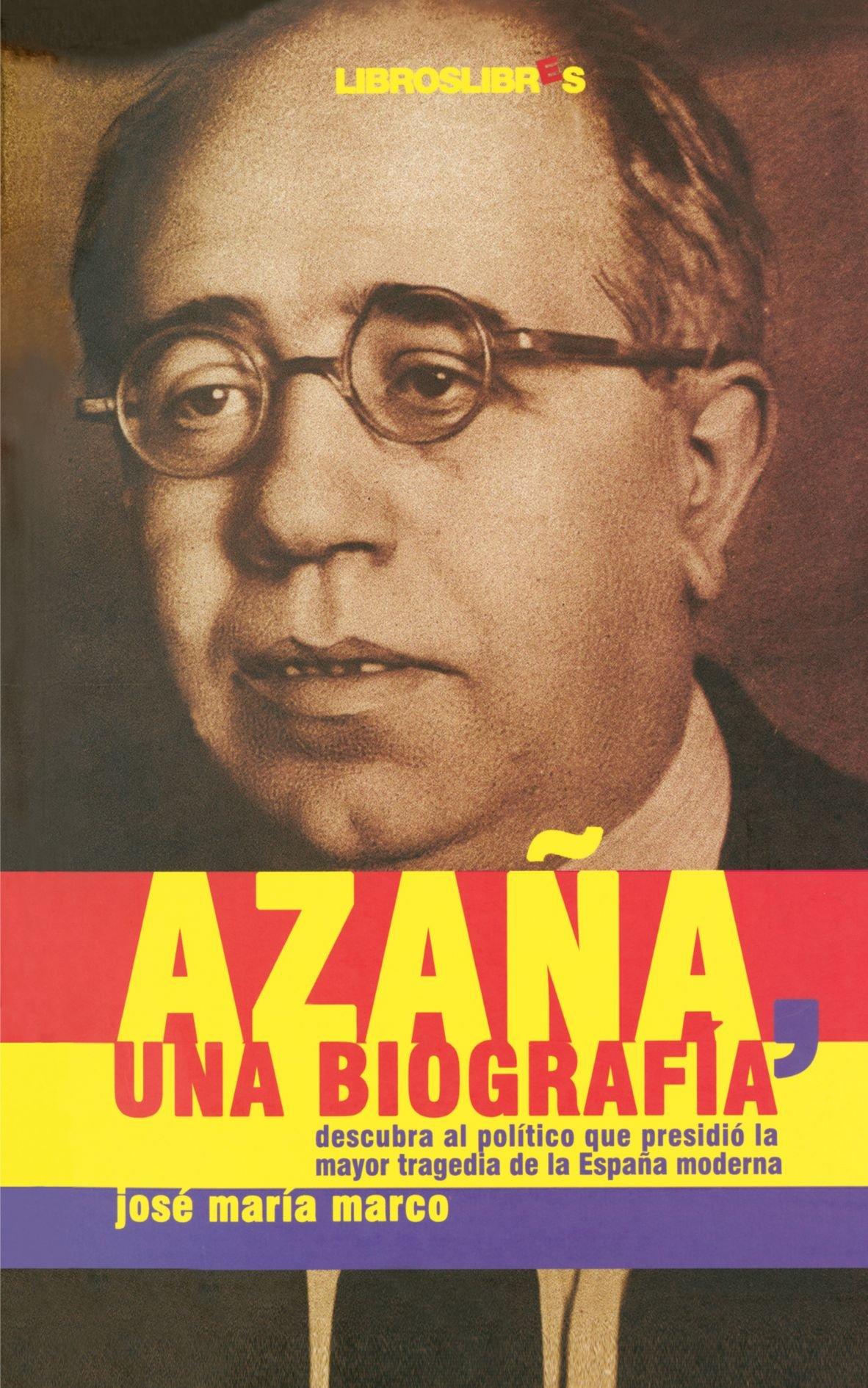 Azaña, Una Biografía: Amazon.es: Marco, José: Libros