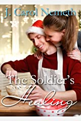 The Soldier's Healing (Wounded Soldier Book 3) Kindle Edition