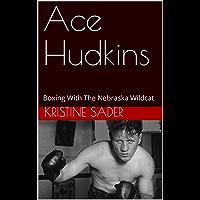 Ace Hudkins: Boxing With The Nebraska Wildcat