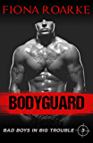 Bodyguard (Bad Boys In Big Trouble Book 3)