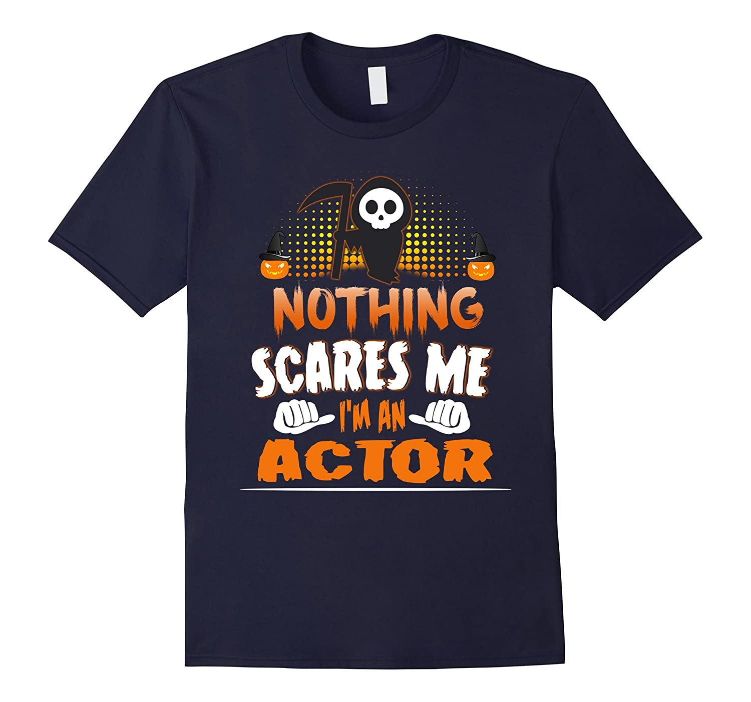 Actor - Nothing Scares Me Halloween Job Funny TShirt-TJ