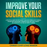 Improve Your Social Skills: A Practical Guide to Stop Anxiety, Build Self-Esteem, Be Quiet with Nonviolent Communication, and How to Really Be an Empath by Saying No When It's Needed