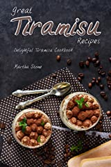 Great Tiramisu Recipes: Delightful Tiramisu Cookbook Kindle Edition