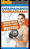 Entrenamiento Quemagrasas: Quema grasa mientras ganas músculo (Spanish Edition)