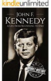 John F. Kennedy: A Life From Beginning to End (Biographies of US Presidents Book 35)