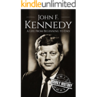 John F. Kennedy: A Life From Beginning to End (Biographies of US Presidents Book 35) (English Edition)