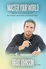 Master Your World: Break Out Of Your Lifestyle Ruts And Form Powerful, Lasting Habits In 30 Days Or Fewer Kindle Edition