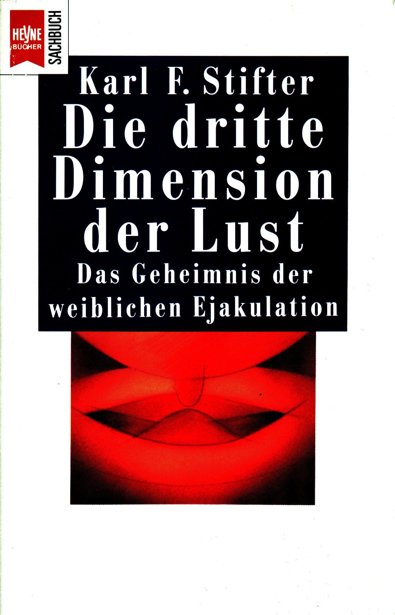 Die dritte Dimension der Lust. Das Geheimnis der weiblichen Ejakulation.
