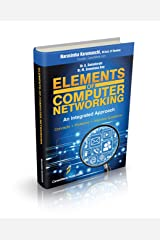 Elements of Computer Networking: An Integrated Approach (Concepts, Problems and Interview Questions) Kindle Edition