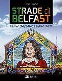 Strade di Belfast. Tra muri che parlano e sogni di libertà