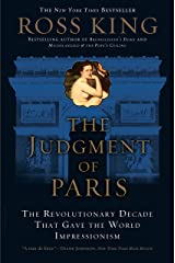 The Judgment of Paris: The Revolutionary Decade that Gave the World Impressionism Kindle Edition