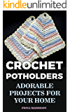 Crochet Potholders: Adorable Projects for Your Home: (Crochet Stitches, Crochet Patterns)
