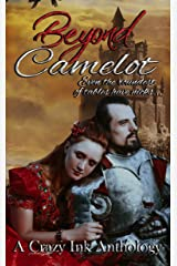 Beyond Camelot: A Crazy Ink Anthology Kindle Edition