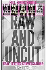 Raw And Uncut Full Series Bundle: Long Distance Affair Sexting Texts Mutual Masturbation Erotic Short (Real Texting Conversations Series Book 6) Kindle Edition