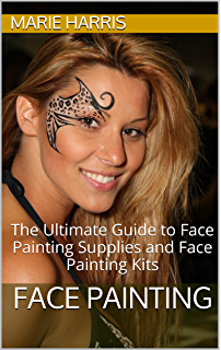 Face Painting: The Ultimate Guide to Face Painting Supplies and Face Painting Kits