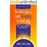 You Don't Have to Learn Everything the Hard Way--What I Wish Someone Had Told Me