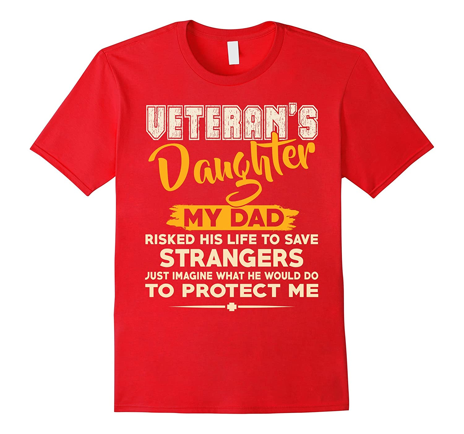 Veterans Daughter T-Shirt- My Dad Risked His Life To Save-RT