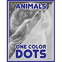 One Color Dots: Animals: New Type of Relaxation & Stress Relief Coloring Book for Adults