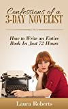 Confessions of a 3-Day Novelist: How to Write an Entire Book in Just 72 Hours (Indie Confessions 1)