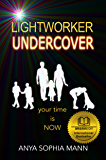 Lightworker Undercover: your time is NOW