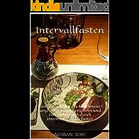 Intervallfasten : Eine gesunde Art des Abnehmens |  langfristig gesund ernähren und Fett verbrennen durch intermittierendes fasten (German Edition)