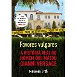 Favores vulgares: A história real do homem que matou Gianni Versace (Portuguese Edition)