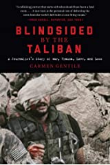 Blindsided by the Taliban: A Journalist's Story of War, Trauma, Love, and Loss Hardcover
