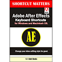 Adobe After Effects Keyboard Shortcuts for Widows and Macintosh OS. (Shortcut Matters Book 36)