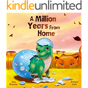 A Million Years From Home: A Rhyming Dinosaur Book For Kids About The Love Between A Parent And A Child