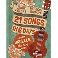 21 Songs in 6 Days: Learn Ukulele the Easy Way: Book + online video