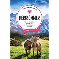 Bergsommer: Wie mir das Leben auf der Alp Kraft und Klarheit schenkte (Sehnsuchtsorte, Band 8)
