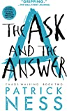 The Ask and the Answer (Reissue with bonus short story): Chaos Walking: Book Two
