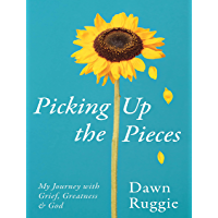 Picking Up the Pieces: My Journey with Grief, Greatness and God