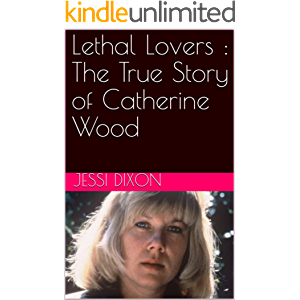 Lethal Lovers : The True Story of Catherine Wood