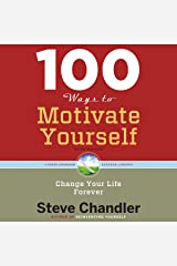 100 Ways to Motivate Yourself, Third Edition: Change Your Life ForeverChange Your Life Forever Audible Audiobook
