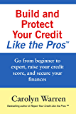 Build and Protect Your Credit Like the Pros: Go from beginner to expert, raise your credit score, and secure your finances