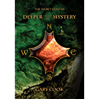 Deeper Into The Mystery (The Secret Land Book 3)