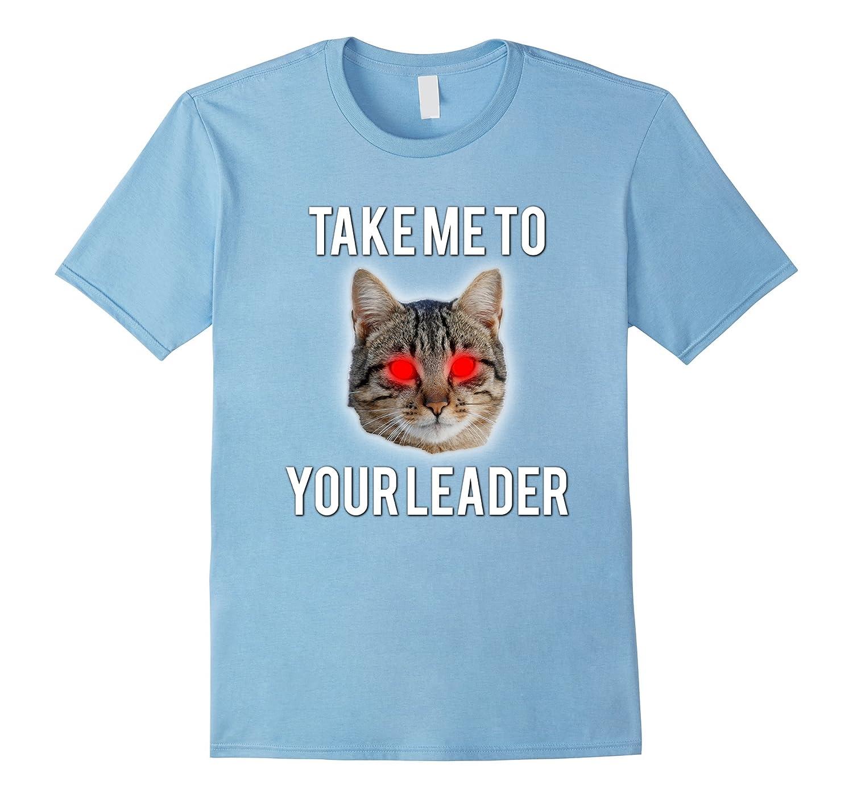 Take Me To Your Leader Funny Cat T-Shirt Women Girls Shirt
