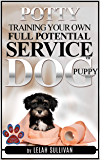 How to Potty Train Your Own Full Potential Service Dog Puppy: Method Developed Specifically for young Service Dog In…