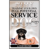 How to Potty Train Your Own Full Potential Service Dog Puppy: Method Developed Specifically for young Service Dog In Training Puppies