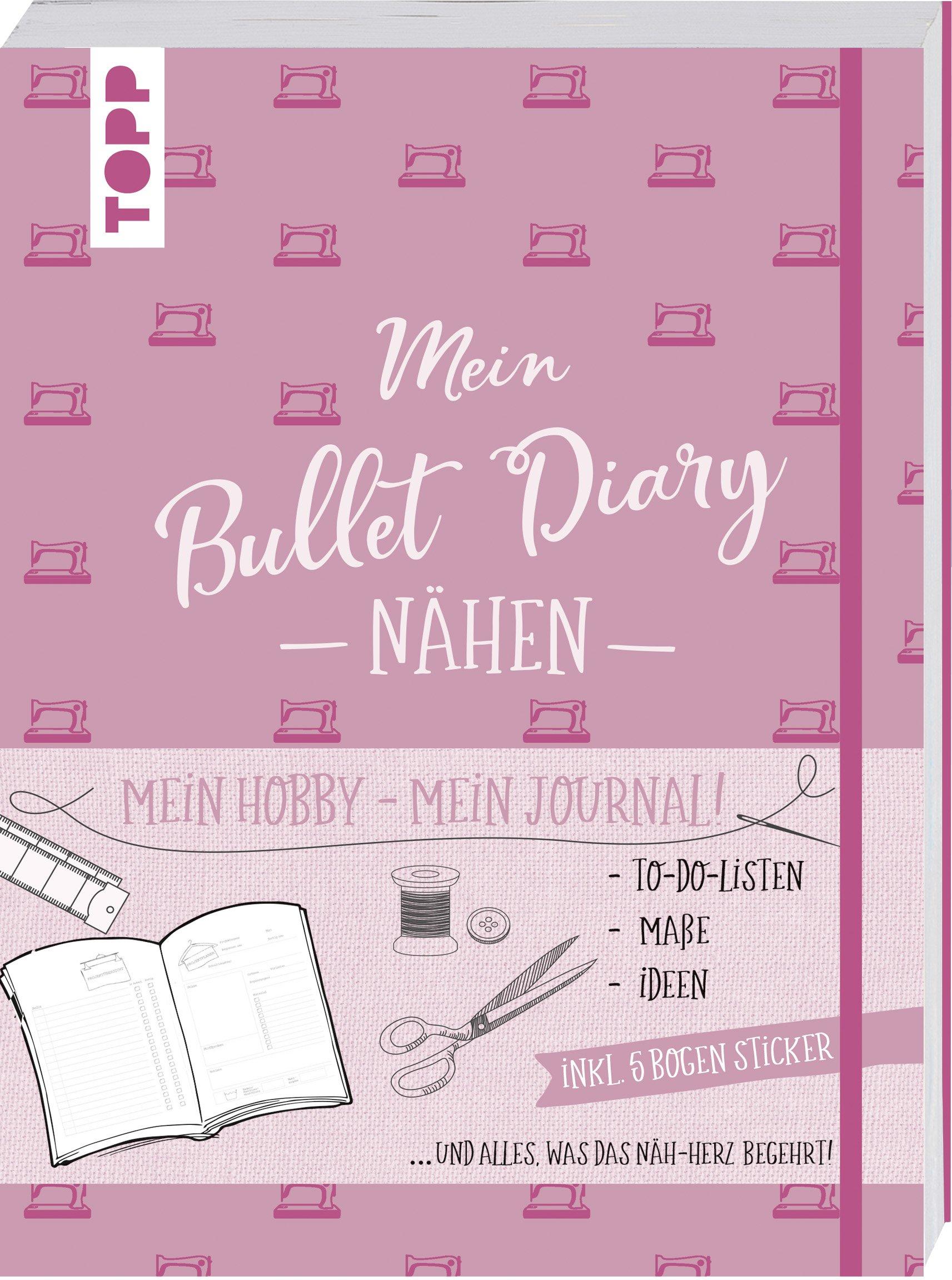 Bullet Diary Nähen: Mein Hobby - mein Journal. To-Do-Listen, Maße, Ideen und alles, was das Näh-Herz begehrt. Inkl. 5 Bogen Sticker. Gebundenes Buch – 8. August 2018 Frederike Matthäus Maße Frech 3772481485