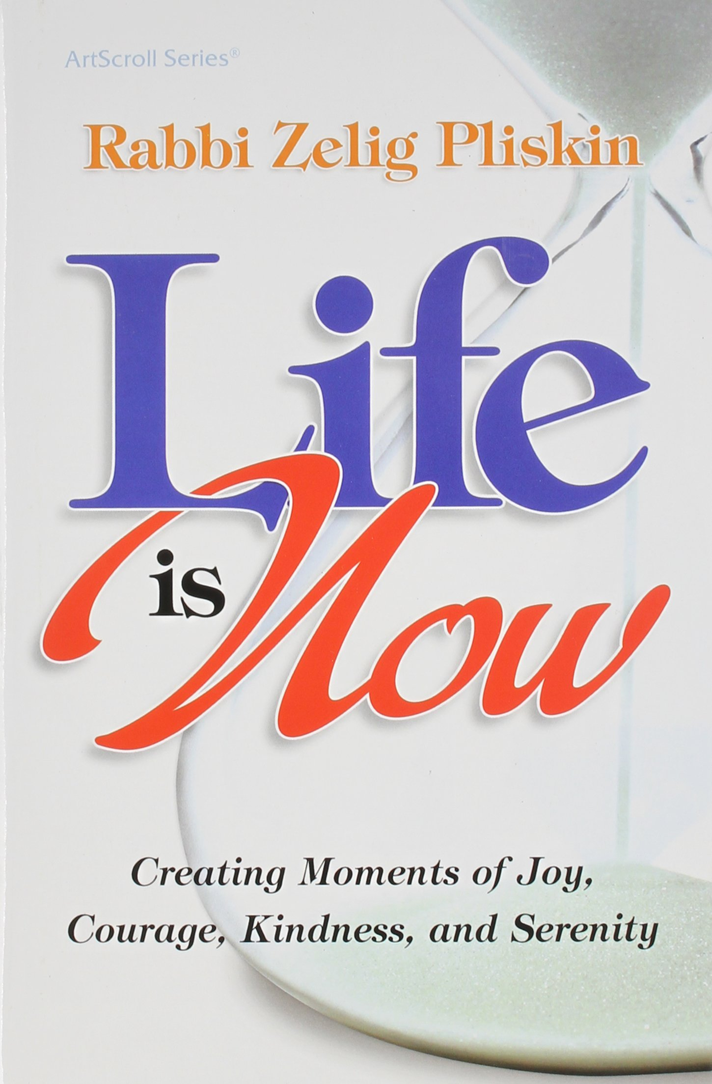 Image result for Rabbi Dr Zelig Pliskin's curriculum developed in his book Life Is Now: Creating Moments of Joy, Courage, Kindness, and Serenity.