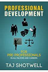 Professional Development for Pre-Professionals: For All Majors and Careers Kindle Edition